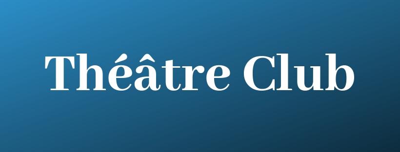 Théâtre Club : Lundi  4 février 2019 – 20h