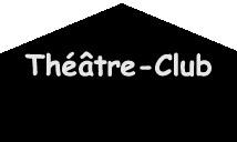 Théâtre Club Lundi  4 juin 2012 à  20h30